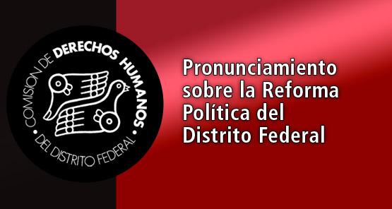 A las Autoridades Involucradas en el Proceso de Reforma Política del Distrito Federal