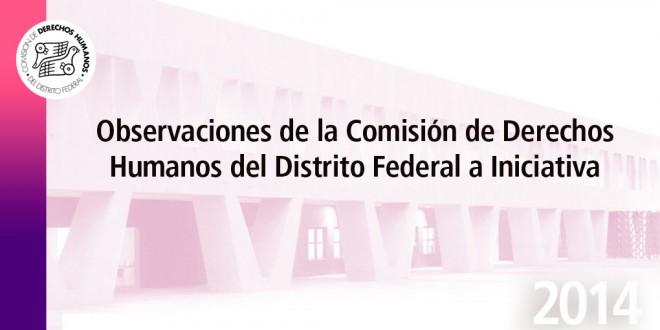 Observaciones de la Comisión de Derechos Humanos del Distrito Federal a Iniciativa