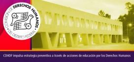 CDHDF impulsa estrategia preventiva a través de acciones de educación por los Derechos Humanos