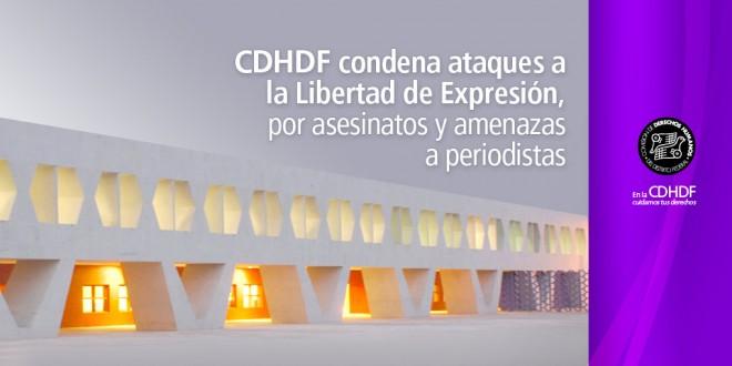 CDHDF condena ataques a la   Libertad de Expresión, por asesinatos y amenazas a periodistas