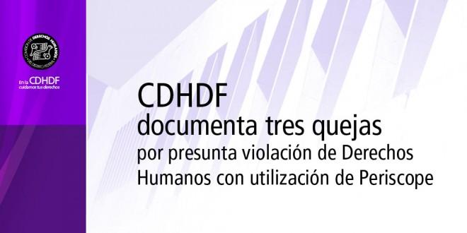 CDHDF documenta tres quejas por presunta violación de DDHH con utilización de Periscope