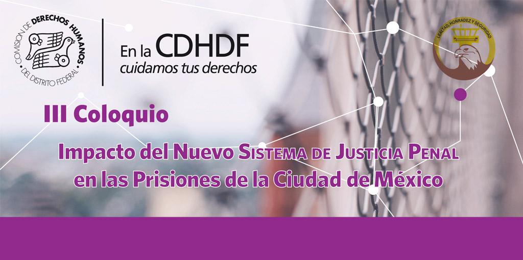 """III Coloquio """"Impacto del Nuevo Sistema de Justicia Penal en las Prisiones de la Ciudad de México"""" @ CDHDF"""