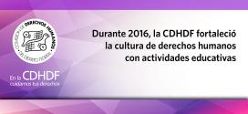Durante 2016, la CDHDF fortaleció la cultura de derechos humanos con actividades educativas
