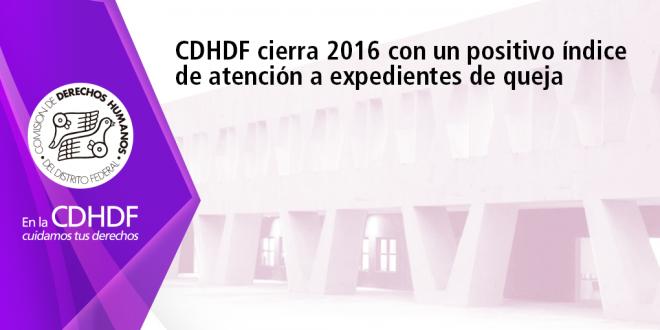 CDHDF cierra 2016 con un positivo índice de atención a expedientes de queja