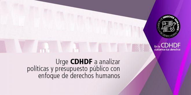Urge CDHDF a analizar políticas y presupuesto público con enfoque de derechos humanos