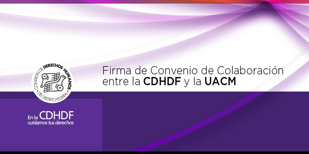 Firma Convenio de Colaboración entre la CDHDF y la UACM @ CDHDF