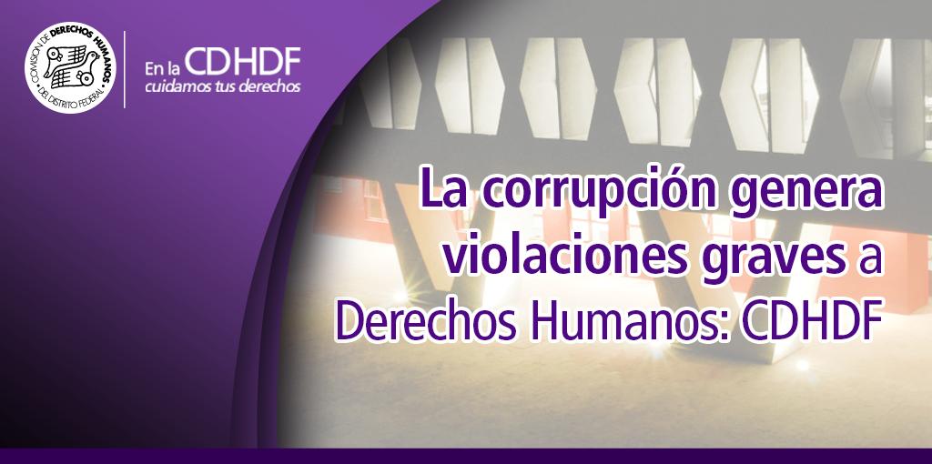 La corrupción genera violaciones graves a derechos humanos: CDHDF