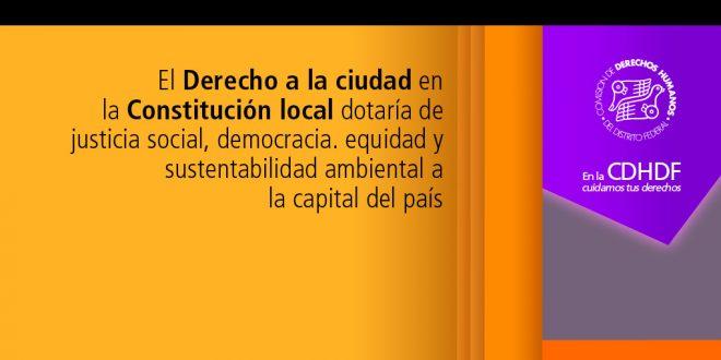 El Derecho a la ciudad en la Constitución local dotaría de justicia social, democracia. equidad y sustentabilidad ambiental a la capital del país