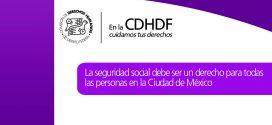 La seguridad social debe ser un derecho para todas las personas en la Ciudad de México