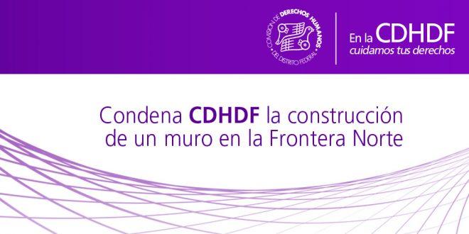 Condena CDHDF la construcción de un muro en la Frontera Norte