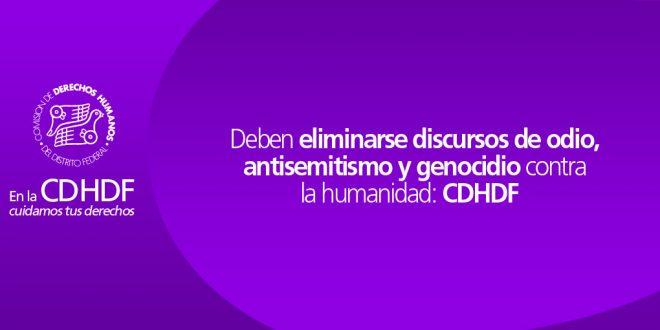 Deben eliminarse discursos de odio, antisemitismo y genocidio contra la humanidad: CDHDF