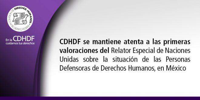 CDHDF se mantiene atenta a las primeras valoraciones del Relator Especial de Naciones Unidas sobre la Situación de las Personas Defensoras de Derechos Humanos, en México