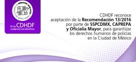 CDHDF reconoce aceptación de la Recomendación 13/2016 por parte de SSPCDMX, CAPREPA y Oficialía Mayor, para garantizar los derechos humanos de policías en la Ciudad de México