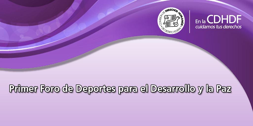 Primer Foro de Deportes para el Desarrollo y la Paz @ CDHDF