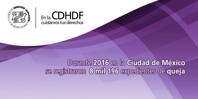 Durante 2016 en la Ciudad de México se registraron  8 mil 196 expedientes de queja