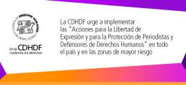 """La CDHDF urge a implementar las """"Acciones para la Libertad de Expresión y para la Protección de Periodistas y Defensores de Derechos Humanos"""" en todo el país y en las zonas de mayor riesgo"""