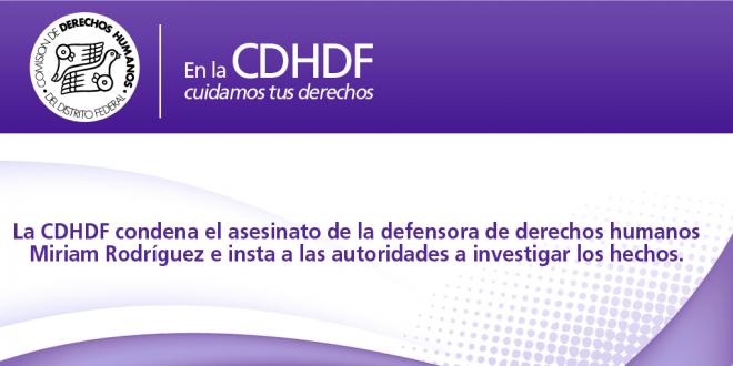 La CDHDF condena el asesinato de la defensora de derechos humanos Miriam Rodríguez e insta a las autoridades a investigar los hechos