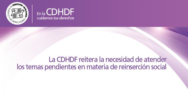 La CDHDF reitera la necesidad de atender los temas pendientes en materia de reinserción social