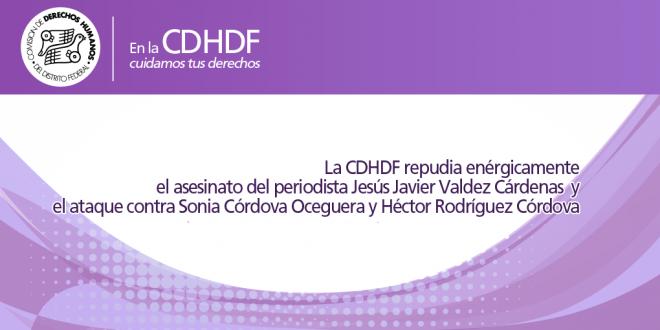 La CDHDF repudia enérgicamente el asesinato del periodista Jesús Javier Valdez Cárdenas y el ataque contra Sonia Córdova Oceguera y Héctor Rodríguez Córdova