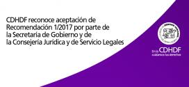 CDHDF reconoce aceptación de Recomendación 1/2017 por parte de la Secretaría de Gobierno y de la Consejería Jurídica y de Servicios Legales