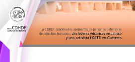 La CDHDF condena los asesinatos de personas defensoras de derechos humanos; dos líderes wixáricas en Jalisco y una activista LGBTTI en Guerrero
