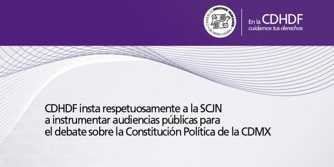 CDHDF insta respetuosamente a la SCJN a instrumentar audiencias públicas para el debate sobre la Constitución Política de la CDMX