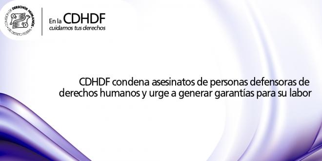 CDHDF condena asesinatos de personas defensoras de derechos humanos y urge a generar garantías para su labor
