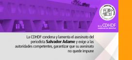 La CDHDF condena y lamenta el asesinato del periodista Salvador Adame y exige a las autoridades competentes, garantizar que su asesinato no quede impune