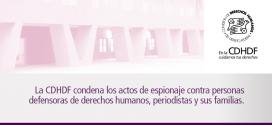 La CDHDF condena los actos de espionaje contra personas defensoras de derechos humanos, periodistas y sus familias.