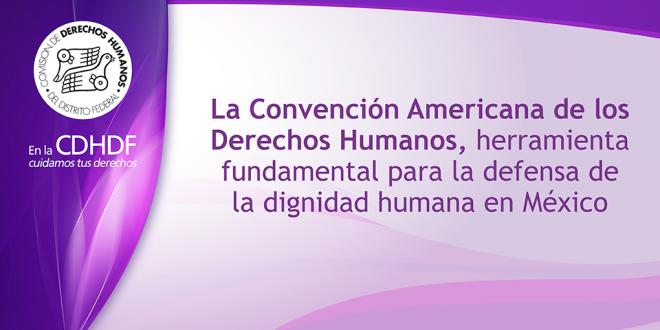 La Convención Americana de los Derechos Humanos, herramienta fundamental para la defensa de la dignidad humana en México