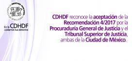 La CDHDF reconoce la aceptación de la Recomendación 04/2017 por la Procuraduría General de Justicia y el Tribunal Superior de Justicia, ambas de la Ciudad de México