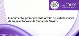 Fundamental promover el desarrollo de las habilidades de las juventudes en la Ciudad de México: CDHDF