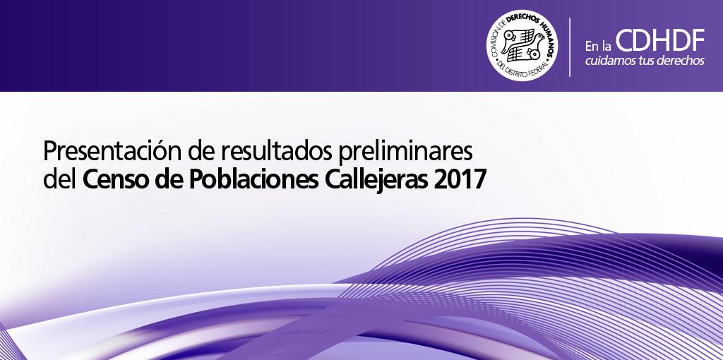 Presentación de resultados preliminares del Censo de Poblaciones Callejeras 2017 @ CDHDF