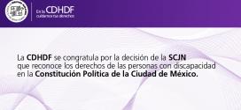 La CDHDF se congratula por la decisión de la SCJN que reconoce los derechos de las personas con discapacidad en la Constitución Política de la Ciudad De México