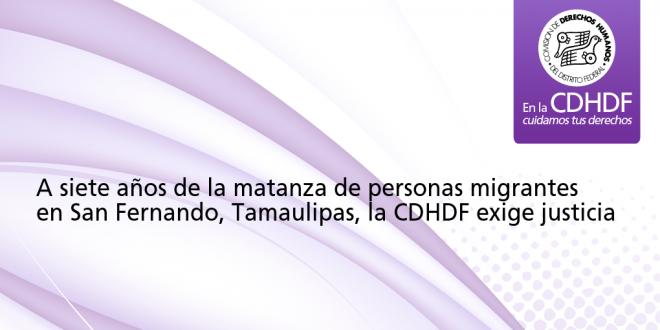A siete años de la matanza de personas migrantes en San Fernando, Tamaulipas, la CDHDF exige justicia