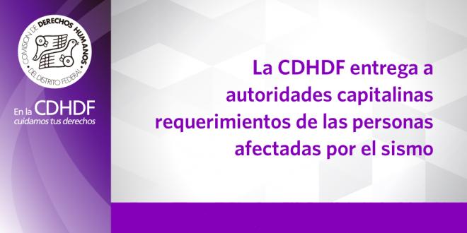 La CDHDF entrega a autoridades capitalinas requerimientos de las personas afectadas por el sismo
