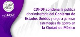 CDHDF condena la política discriminatoria del Gobierno de Estados Unidos y urge a generar estrategias de apoyo en la Ciudad de México