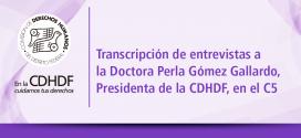 Entrevistas a la Doctora Perla Gómez Gallardo, Presidenta de la CDHDF, al ingresar y salir de las instalaciones del Centro de Comando, Control, Cómputo, Comunicaciones y Contacto Ciudadano (C5) de la Ciudad de México.
