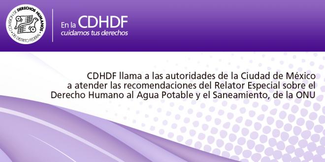 CDHDF llama a las autoridades de la Ciudad de México a atender las recomendaciones del Relator Especial sobre el Derecho Humano al Agua Potable y el Saneamiento, de la ONU