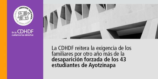 La CDHDF reitera la exigencia de los familiares por otro año más de la desaparición forzada de los 43 estudiantes de Ayotzinapa