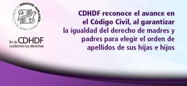 CDHDF reconoce el avance en el Código Civil, al garantizar la igualdad del derecho de madres y padres para elegir el orden de apellidos de sus hijas e hijos
