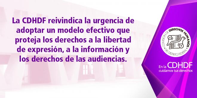 La CDHDF reivindica la urgencia de adoptar un modelo efectivo que proteja  los derechos a la libertad de expresión, a la información y los derechos de las audiencias