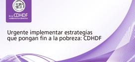 Urgente implementar estrategias que pongan fin a la pobreza: CDHDF