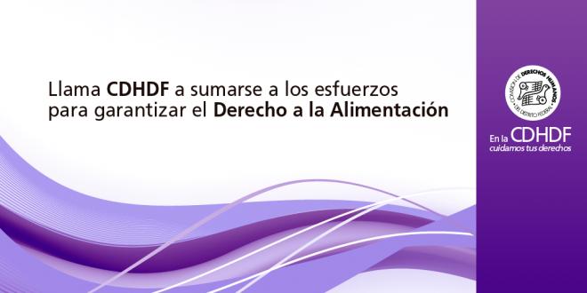 Llama CDHDF a sumarse a los esfuerzos para garantizar el Derecho a la Alimentación