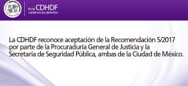 La CDHDF reconoce aceptación de la Recomendación 5/2017 por parte de la Procuraduría General de Justicia y la Secretaría de Seguridad Pública, ambas de la Ciudad de México