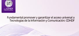 Fundamental promover y garantizar el acceso universal a tecnologías de la información y comunicación: CDHDF