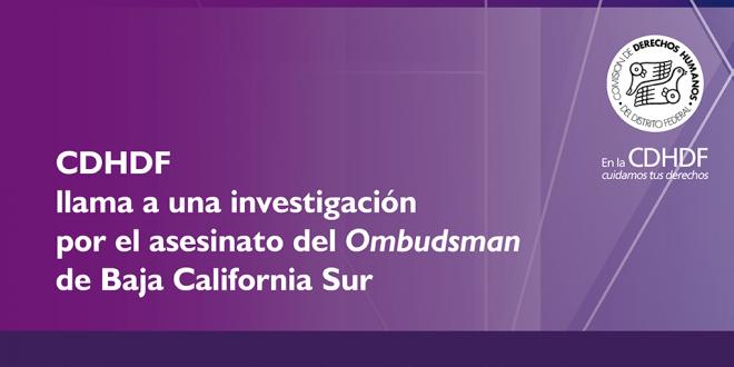CDHDF llama a una investigación por el asesinato del Ombudsman de Baja California Sur