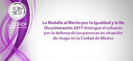 LaMedalla al Mérito por la Igualdad y la No Discriminación2017distingue el esfuerzo por la defensa de las personas en situación de riesgo en la Ciudad de México