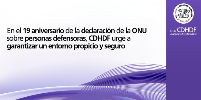 En el 19 aniversario de la declaración de la ONU sobre personas defensoras, CDHDF urge a garantizar un entorno propicio y seguro