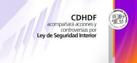 CDHDF acompañará acciones y controversias por Ley de Seguridad Interior